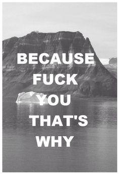 Because.