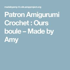 Patron Amigurumi Crochet : Ours boule – Made by Amy