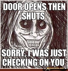 Door opens then shuts / Sorry, I was just checking on you