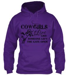 Cowgirls Live Like The Gate Is Open Purple Sweatshirt  Great for Country Girls, Barrel Racers, Trail Riders, Western Pleasure, Endurance, Rodeo,  Team Penning, Reiners Reining, Cutting, Heelers, Headers, Every Cowgirl that wants to ride or does ride