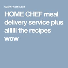 Home Chef Meal Delivery Service Plus Allllll The Recipes Wow