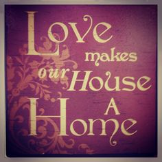 """Love makes our house a home."" Love where you live? Sign up for a free http://brightnest.com account! AMAZING tips to shape up your home & simplify your life. #quote"