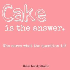 Let Them Eat Cake.Violet Cakes by Claire Ptak - Hello Lovely - Humor quote about cake. Cake is the answer – who cares what the question is? Pink graphic by Hell - Bakery Quotes, Food Quotes, Funny Quotes, Humor Quotes, Motivational Quotes, Dessert Quotes, Cupcake Quotes, Cake Captions, Dessert Captions