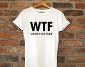 Wtf, Where's The Food Graphic Tees, Graphic Tshirts For Women, Graphic Tshirts For Men, Tumblr Tee, Hipsta Tee