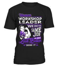 Workshop Leader - Look Better Job Shirts  Funny Work T-shirt, Best Work T-shirt