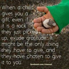 My mother would always accept my rocks (and little gifts) and the rocks given to her by her grandchildren as if they were hidden treasure or pure gold! She always convinced us that we'd just given her the world! <3
