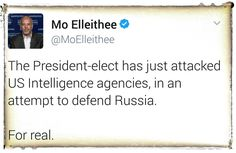 The President-elect has just attacked U.S. Intelligence agencies, in an attempt to defend Russia. Trump