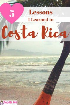 The 5 Lessons I Learned While Traveling in Costa Rica