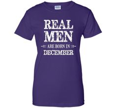 Real Men Are Born in December Shirt Father's Day Birthday