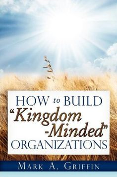 How to Build Kingdom-Minded Organizations by Mark Griffin--#book #review