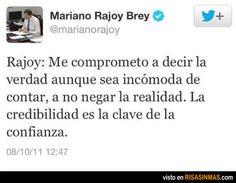 Rajoy: Me comprometo a decir la verdad aunque sea incómoda de contar, a no negar la realidad. La credibilidad es la clave de la confianza.
