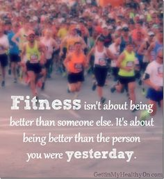 Fitness isn't about being better than someone else. It's about being better than the person you were yesterday. #fitnessquotes
