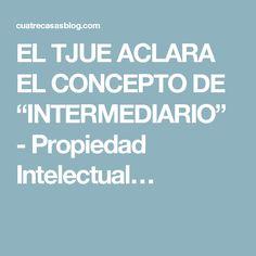 """EL TJUE ACLARA EL CONCEPTO DE """"INTERMEDIARIO"""" - Propiedad Intelectual…"""