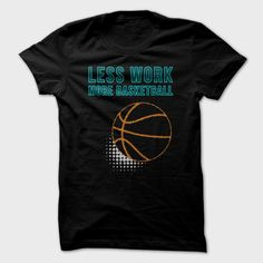 Less Work More Basketball Great Funny Shirt