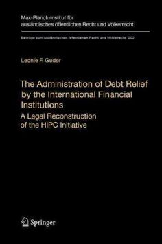 The Administration of Debt Relief by the International Financial Institutions: A Legal Reconstruction of the Hipc...