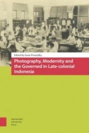"""Photography, Modernity and the Governed in Late-colonial Indonesia"" (Amsterdam University Press, 2015) edited by Susie Protschky"