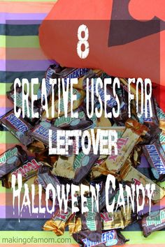 8 Creative Uses for Leftover Halloween Candy from making money to making gifts!