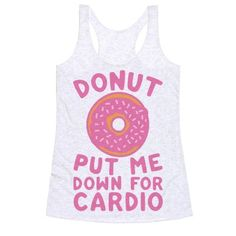 Yea, you know what don't put me down for cardio, I'll be busy eating donuts! Forget cardio, eat donuts with this funny and lazy shirt!