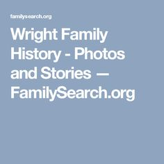 Wright Family History - Photos and Stories — FamilySearch.org