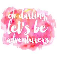 """This """"oh darling, let's be adventurers"""" graphic uses white hand-lettering over a pink, coral, and yellow abstract watercolor background!"""