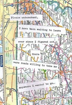 """Please understand, I have been waiting to leave ever since I figured out there were roads willing to take me anywhere I wanted to go."""