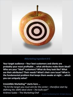 # 006  Who is your ideal client or customer? Make them the focal point of your marketing communications. Like a bullseye on a target - you'll hit the target (audience) more often if you have a focal point to aim towards.