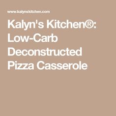 Kalyn's Kitchen®: Low-Carb Deconstructed Pizza Casserole