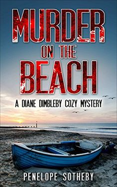 Murder on the Beach: A Diane Dimbleby Cozy Mystery by [Sotheby, Penelope] Books To Buy, New Books, Good Books, Books To Read, Murder Mysteries, Cozy Mysteries, Mystery Books, Agatha Christie, The Conjuring