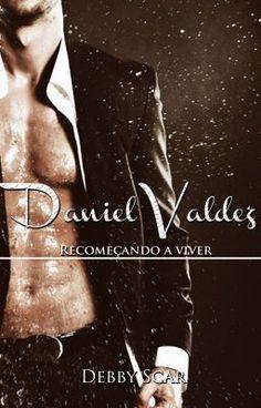"""Ler """"Daniel Valdez - Recomeçando a viver. - Capítulo 10 - Ligados."""" #wattpad #romance"""
