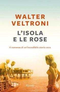 L'isola e le rose -    Walter  Veltroni                                           RIMINI 1968