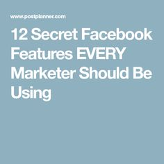 12 Secret Facebook Features EVERY Marketer Should Be Using