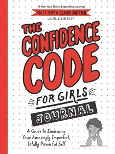 Katty Kay, Claire Shipman - The Confidence Code for Girls Journal: A Guide to Embracing Your Amazingly Imperfect, Totally Powerful Self / Nonfiction Activities, Book Activities, Nex York, National Book Store, Social Topics, Nbc Nightly News, Interactive Journals, Good Morning America, Confidence Building
