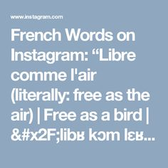"French Words on Instagram: ""Libre comme l'air (literally: free as the air) 