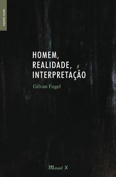 """Professor Gilvan Fogel, uma das maiores autoridades em Filosofia da atualidade, nos apresenta seu novo trabalho """"Homem, Realidade, Interpretação"""" onde são trabalhadas e explicitadas as noções de salto (imediatidade, súbito), círculo, afeto, interesse, perspectiva."""