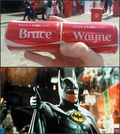 Share a coke with Batman. I like this but I'm not a loud to drink soda :)