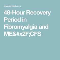 48-Hour Recovery Period in Fibromyalgia and ME/CFS
