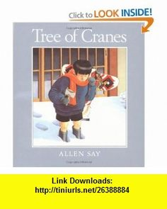 Tree of Cranes (9780395520246) Allen Say , ISBN-10: 039552024X  , ISBN-13: 978-0395520246 ,  , tutorials , pdf , ebook , torrent , downloads , rapidshare , filesonic , hotfile , megaupload , fileserve