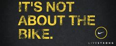 It's not about the bike. It's about the fight. #cancer #LIVESTRONG #inspiration