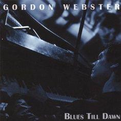 Blues Till Dawn: Gordon Webster Music Albums, Dawn, Blues, Digital, Artwork, Movies, Movie Posters, Work Of Art, Auguste Rodin Artwork