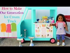 How to Make Our Generation Ice Cream Truck • American Girl Ideas | American Girl Ideas