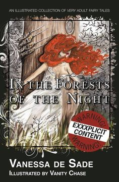 In the Forests of the Night - An illustrated collection of very adult fairy tales. http://www.sweetmeatspress.com/illustrated_erotic_literature_home.php