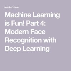 Machine Learning is Fun! Part Modern Face Recognition with Deep Learning Deep Learning, Data Science, Machine Learning, Reading, Face, Modern, Artificial Intelligence, Trendy Tree, Reading Books