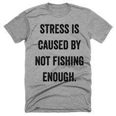 stress is caused by not fishing enough. t-shirt