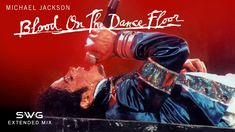 MICHAEL JACKSON- BLOOD ON THE DANCE FLOOR - 20th Anniversary (SWG Extended Mix)
