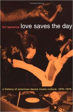 Love Saves the Day: A History of American Dance Music Culture, 1970-1979: Tim Lawrence: 9780822331988: Amazon.com: Books