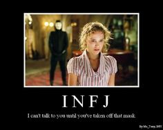 """ppc: """"INFJ. Usually, we can see through people's masks... but when we can't, we require them to remove it.. We can't understand you or won't feel close to you nor bond when you wear your mask...We won't stay unless we can see the real you..unless we can see through your soul."""" yes......"""
