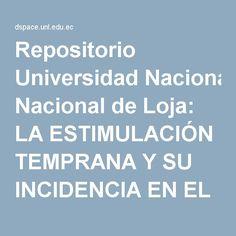 """Repositorio Universidad Nacional de Loja: LA ESTIMULACIÓN TEMPRANA Y SU INCIDENCIA EN EL DESARROLLO PSICOMOTRIZ DE LOS NIÑOS Y NIÑAS DE PRIMER AÑO DE EDUCACIÓN BÁSICA DE LA ESCUELA PARTICULAR MIXTA """"MONSEÑOR LEONIDAS PROAÑO"""" DEL CANTÓN LA TRONCAL, PROVINCIA DEL CAÑAR. PERÍODO LECTIVO 2012- 2013."""