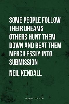 Some people chase their dreams, others hunt them down and mercilessly beat them into submission.  —  Neil Kendall    #goals #business #inspiration #motivation #fitness #workout #quotes