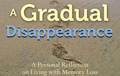 """""""A Gradual Disappearance"""" is a concise guide to Alzheimer's caregiving that contains a blend of practical advice and personal anecdotes."""