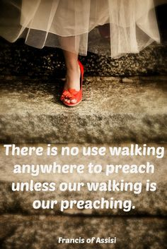 Walking is our preaching...
